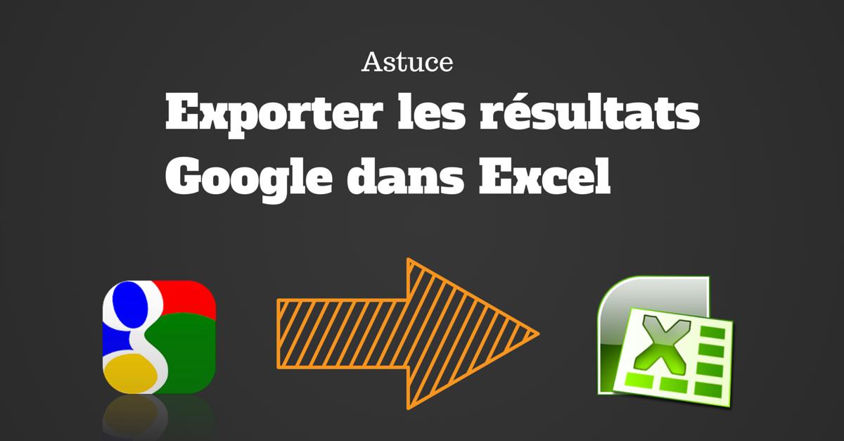 Comment Exporter Les Résultats De Recherche Google Dans Un Fichier Excel?