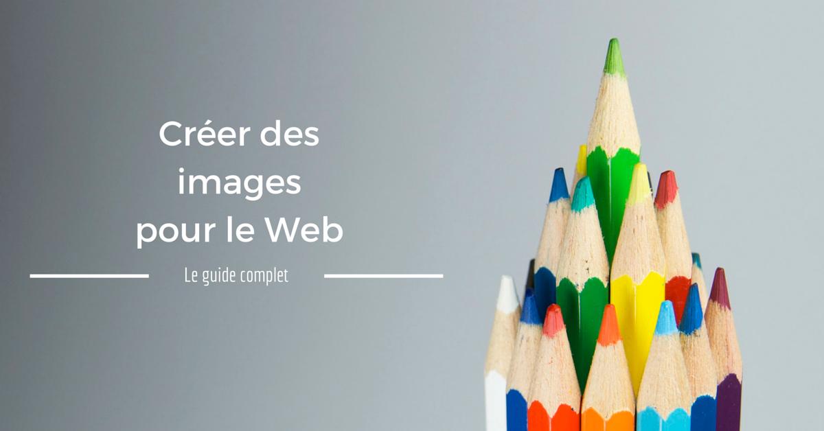 Créer Des Images Pour Le Web Le Guide Complet